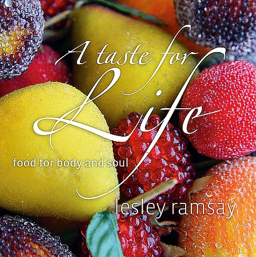 A taste for life food for body and soul ramsay lesley book icm a taste for life food for body and soul forumfinder Image collections