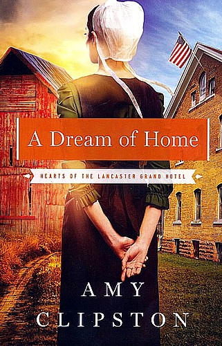 A Dream Of Home Hearts Of The Lancaster Grand Hotel Series Clipston Amy Book Icm Books
