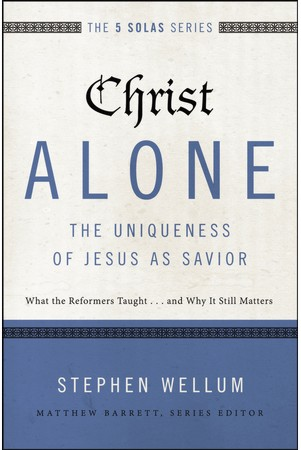 "A Review of ""Christ Alone"" by Stephen Wellum"