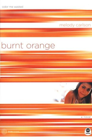 True Colors Series Burnt Orange: Color Me Wasted **, Carlson Melody ...