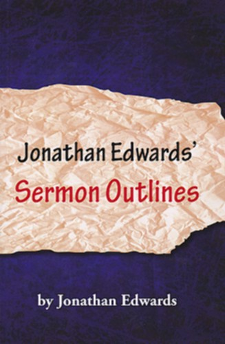 Jonathan Edwards' Sermon Outlines
