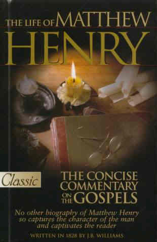Life of Matthew Henry & Concise Commentary on the Gospel