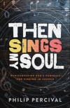 Then Sings My Soul - God's purposes for singing in the church