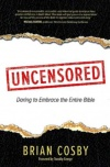 Uncensored, Daring to Embrace the Entire Bible