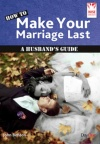 How to Make Your Marriage Last - A Husband