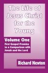 The Life of Jesus Christ for the Young - Volume 1