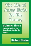 The Life of Jesus Christ for the Young - Volume 3