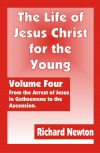 The Life of Jesus Christ for the Young - Volume 4