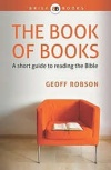 The Book of Books: A short guide to reading the Bible - Brief Books