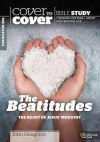 Cover to Cover Bible Study - The Beatitudes: The Heart of Jesus' Ministry