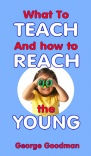 What to Teach and How to Reach the Young