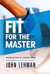 Fit for the Master, Glorifying God in a Healthy Body