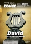 Cover to Cover Bible Study - David, A Man After God's Own Heart