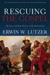 Rescuing the Gospel, The Story and Significance of the Reformation