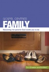 Gospel Centred Family, Becoming the Parents God Wants You to Be