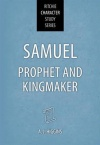 Samuel - Prophet and Kingmaker
