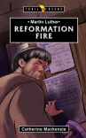 Reformation Fire - Martin Luther - Trailblazers