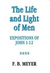 The Life and Light of Men, Expositions of John 1 - 12