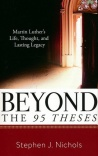 Beyond the 95 Theses - Luther