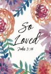 Card - So Loved Flowers - John 3:16