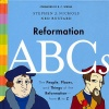 Reformation ABCs: The People, Places, and Things of the Reformation