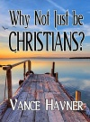 Why Not Just be Christians?