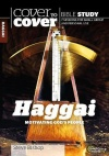 Cover to Cover Bible Study, Haggai: Motivating God
