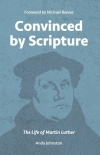 Convinced by Scripture, The Life of Martin Luther