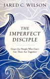 The Imperfect Disciple: Grace for People Who Can