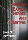 Modern Baptist Heroes and Martyrs