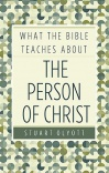 What the Bible Teaches About The Person of Christ - EPWTB