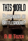 This World - Playground or Battleground?