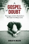 A Gospel of Doubt: The Legacy of John MacArthur