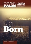 Cover to Cover Advent Study Guide, A Child is Born