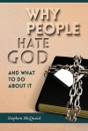 Why People Hate God and What to Do About It