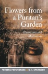 Flowers From a Puritan's Garden, Illustrations and Meditations - Puritan Paperback