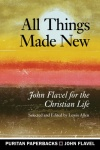 All Things Made New, John Flavel for the Christian Life