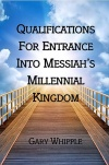 Qualifications for the Entrance into Messiah's Millennial Kingdom (Booklet)
