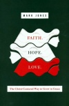 Faith Hope Love The Christ-Centered Way to Grow in Grace