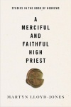 A Merciful and Faithful High Priest, Studies in Hebrews