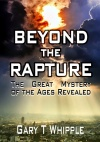 Beyond the Rapture; The Great Mystery of the Ages Revealed