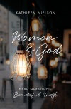 Women and God; Hard Questions, Beautiful Truth