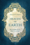 Heaven on Earth, What the Bible Teaches about Life to Come