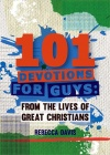 101 Devotions for Guys, From the lives of Great Christians