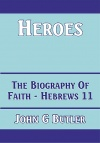 Heroes: The Biography of Faith - Hebrews 11
