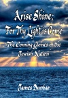 Arise, Shine; For Thy Light is Come, The Coming Glories of the Jewish Nation