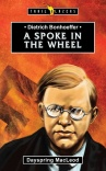 Dietrich Bonhoeffer: A Spoke in the Wheel - Trailblazers