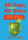 40 Days 40 More Bites, A Family Guide to Pray for the World