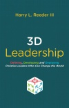 3D Leadership, Defining, Developing and Deploying Christian Leaders