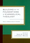 Building on the Foundations of Evangelical Theology: Essays in Honor of John S. Feinberg